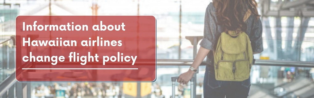 Hawaiian Airlines Change Flight Policy